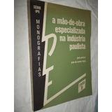 * Livro - A Mão-de-obra Especializada Na Industria Paulista