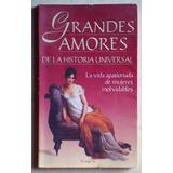 Grandes Amores De La Historia Universal (ed. Planeta 1997)