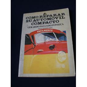 Como Reparar Su Automóvil Compacto - Gerardo Salgado Fonseca