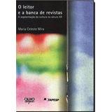 Livro O Leitor E A Banca De Revistas - Maria Celeste Mira
