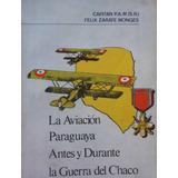 La Aviacion Paraguaya Antes Y Durante La Guerra Del Chaco