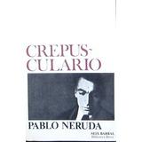 Crepusculario Pablo Neruda, Chile, Poemas, Literatura