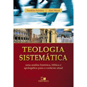 Teologia Sistemática Franklin Ferreira - Alan Myatt