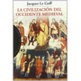 Jacques Le Goff La Civilización Del Occidente Medieval