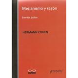 Mesianismo Y Razón. Escritos Judios - Hermann Cohen