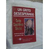 Libro Un Grito Desesperado , Carlos Cuauhtemoc Sanchez , 1