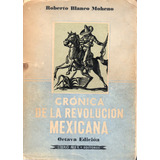 Crónica De La Revolución Mexicana - Roberto Blanco Moheno
