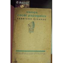 Vamos Caçar Papagaios - Cassiano Ricardo - 1ª Edição