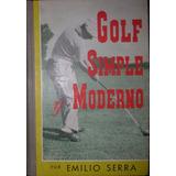 Libro Golf Simple Y Moderno Emilio Serra 1956