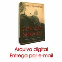 E Book Coração Selvagem - John Eldredge ( Pdf )