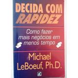 Michael Leboeuf Decida Com Rapidez Como Fazer Negocios