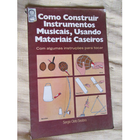 Como Construir Instrumentos Musicais -sérgio Cleto Seabra