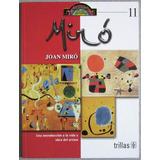Joan Miró. Introducción Vida Y Obra Del Artista - Trillas