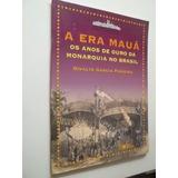 A Era Mauá Os Anos De Ouro Da Monarquia No Brasil