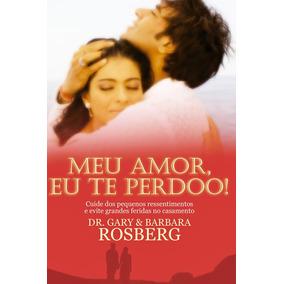 Livro Meu Amor Eu Te Perdoo - Dr Gary & Barbara Roseberg