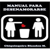 Manual Para Desenamorarse Chiquinquira Blandon. E-book
