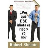 Libro Por Que Ese Idiota Es Rico Y Yo No?, Robert Shemin *r1