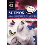 Sueños. Cómo Interpretar Sus Mensajes. Alejandro Parra