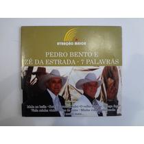 Cd Pedro Bento E Zé Da Estrada 7 Palavras Digipack