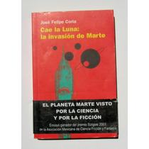 Jose Felipe Coria Cae La Luna: La Invasion De Marte Libro