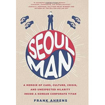 Libro Seoul Man: A Memoir Of Cars, Culture, Crisis, And Unex