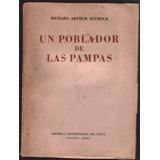Un Poblador De Las Pampas - Richard Arthur Seymour