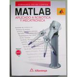 Matlab Aplicado A Robótica Y Mecatrónica - Reyes / Alfaomega