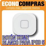 Botón Home Para Ipod 5 Touch Color Blanco 100% Nuevo!!!!!!!!
