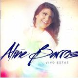 Cd Aline Barros - Vivo Estás Novo Original Lacrado