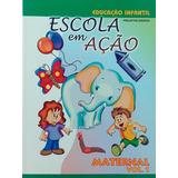 Educação Infantil - Escola Em Ação - Maternal - Volume 1