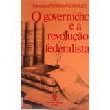 Livro: O Governicho E A Revolução Federalista