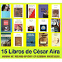 Pack Colección Libros - Cesar Aira 15-ebook Digital Oferta!