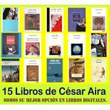 Cesar Aira Pack Colección Libros - 26-ebook Digital Oferta!