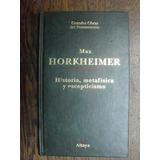 Max Horkheimer. Historia, Metafísica Y Escepticismo.
