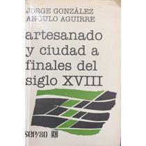 Artesanado Y Ciudad A Finales Del Siglo Xvlll
