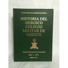 Historia Del Heroico Colegio Militar De México 4 Vols