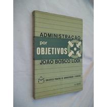 Administração Por Objetivos - João Bosco Lodi