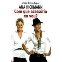 Livro Com Que Acessório Eu Vou? Ana Hickmann
