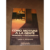 Libro Como Motivar A La Gente, Problemas Y Procedimientos,