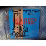 Toys That Kill - The Citizen Abortion - Cd Nacional