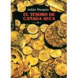 El Tesoro De Cañada Seca / Julián Murguía