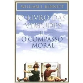 O Livro Das Virtudes 2 O Compasso Moral William J. Bennett