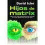 Hijos De Matrix - David Icke - La Teoria Extraterrestre
