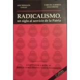 Radicalismo Un Siglo Al Servicio De La Patria 2da Edicion