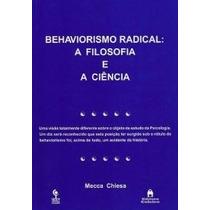 Behaviorismo Radical - A Filosofia E A Ciência / Meca Chiesa