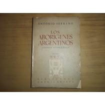 Los Aborígenes Argentinos. Síntesis Etnográfica. A. Serrano.