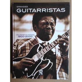 Grandes Guitarristas. Una Historia En Imágenes 1900-2000