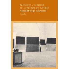 Sacrificio Y Creación En La Pintura De Rothko: Envío Gratis