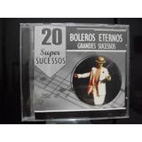 Cd 20 Super Sucessos Boleros Eternos - Grandes Sucessos