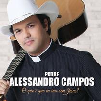 Padre Alessandro Campos - O Que E Que Eu Sou Sem Jesus- Cd